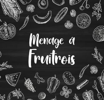 Menage a fruitois 1